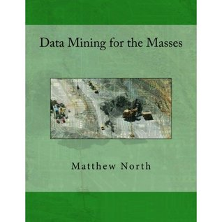 Data Mining for the Masses  by  Matthew A. North