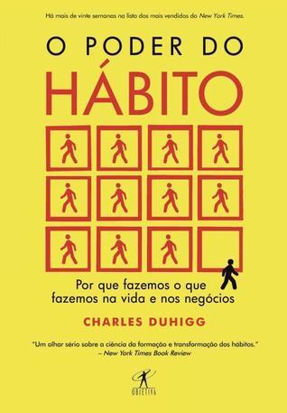 O Poder do Hábito - Por Que Fazemos o Que Fazemos na Vida e Nos Negócios  by  Charles Duhigg