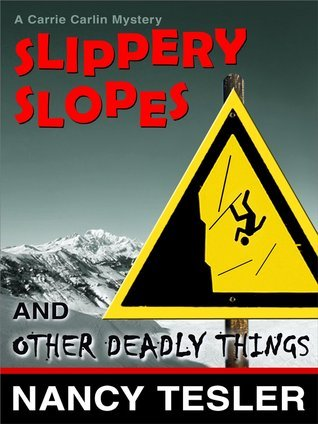 Slippery Slopes and Other Deadly Things (Carrie Carlin - Book 5)  by  Nancy Tesler