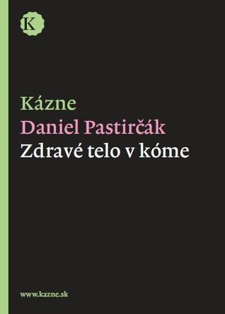 Zdravé telo v kóme  by  Daniel Pastirčák