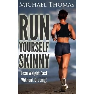 run yourself skinny lose weight fast without dieting