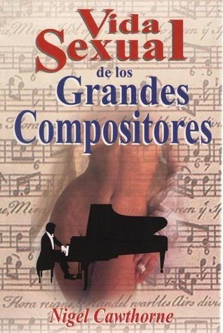 La vida sexual de los grandes compositores Nigel Cawthorne