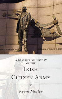 A Descriptive History Of The Irish Citizen Army  by  Kevin Morley
