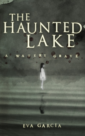 The Haunted Lake - A Watery Grave Eva  Garcia