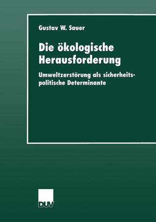Die Okologische Herausforderung: Umweltzerstorung ALS Sicherheitspolitische Determinante Gustav W Sauer