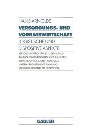 Versorgungs- Und Vorratswirtschaft: Logistische Und Dispositive Aspekte Hans Arnolds