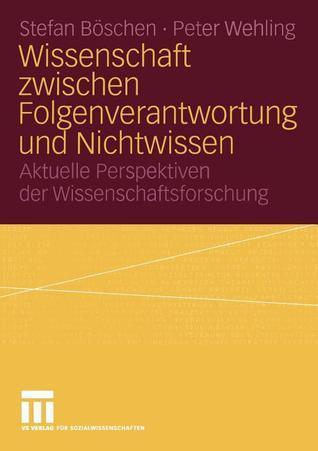Wissenschaft Zwischen Folgenverantwortung Und Nichtwissen: Aktuelle Perspektiven Der Wissenschaftsforschung  by  Stefan Boschenglish