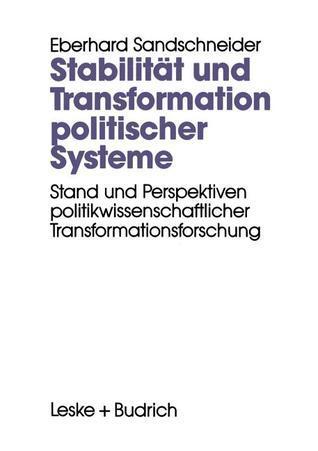Stabilitat Und Transformation Politischer Systeme: Stand Und Perspektiven Politikwissenschaftlicher Transformationsforschung Eberhard Sandschneider