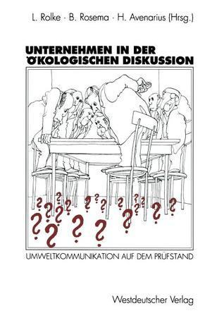 Unternehmen in Der Okologischen Diskussion: Umweltkommunikation Auf Dem Prufstand  by  Lothar Rolke