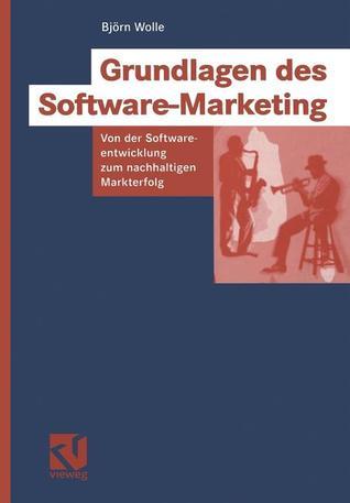 Grundlagen Des Software-Marketing: Von Der Softwareentwicklung Zum Nachhaltigen Markterfolg  by  Bjorn Wolle
