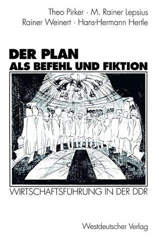 Der Plan ALS Befehl Und Fiktion: Wirtschaftsfuhrung in Der Ddr. Gesprache Und Analysen Theo Pirker