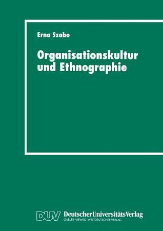 Organisationskultur Und Ethnographie: Fallstudie in Einem Osterreichischen Krankenhaus Erna Szabo