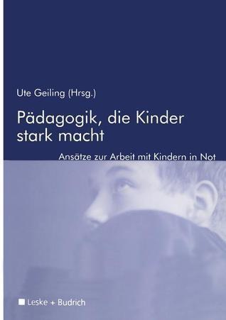 Padagogik, Die Kinder Stark Macht: Zur Arbeit Mit Kindern in Not  by  Ute Geiling