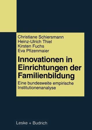 Innovationen in Einrichtungen Der Familienbildung: Eine Bundesweite Empirische Institutionenanalyse  by  Christiane Schiersmann