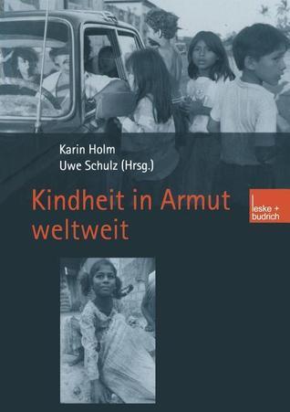 Kindheit in Armut Weltweit  by  Karin Holm