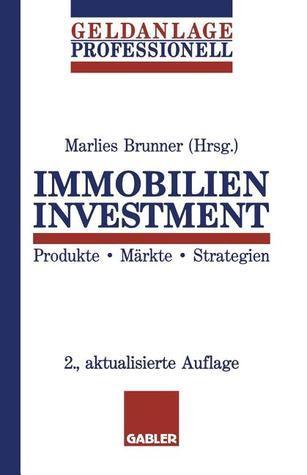 Immobilien Investment: Produkte . Markte . Strategien  by  Marlies Brunner