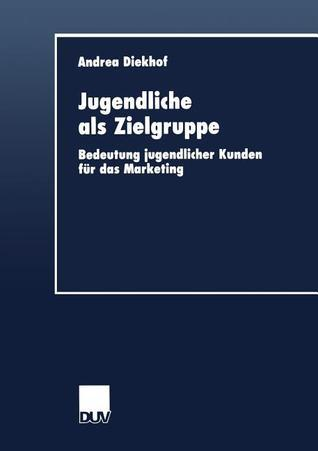 Jugendliche ALS Zielgruppe: Bedeutung Jugendlicher Kunden Fur Das Marketing  by  Andrea Diekhof