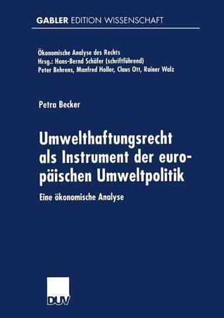 Umwelthaftungsrecht ALS Instrument Der Europaischen Umweltpolitik: Eine Okonomische Analyse Petra Becker