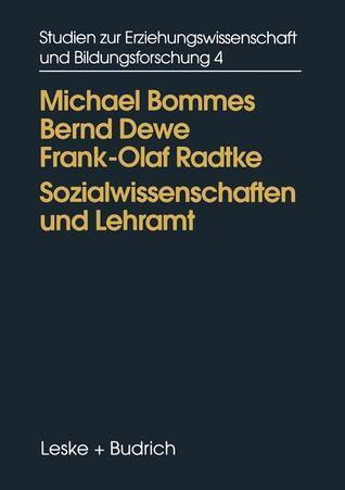 Sozialwissenschaften Und Lehramt: Der Umgang Mit Sozialwissenschaftlichen Theorieangeboten in Der Lehrerausbildung  by  Michael Bommes