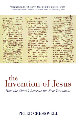 The Invention of Jesus: How the Church Rewrote the New Testament  by  Peter Cresswell