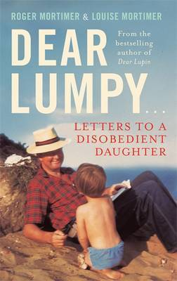 Dear Lumpy: Letters to a Disobedient Daughter Roger Mortimer