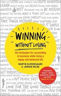 Winning Without Losing: 66 Strategies for Succeeding in Business While Living a Happy and Balanced Life  by  Martin Bjergegaard