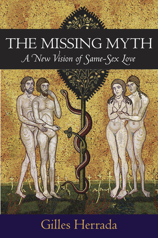 The Missing Myth: A New Vision of Same-Sex Love  by  Gilles Herrada