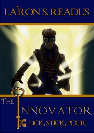 The Innovator: Lick, Stick, Pour (Phantastic Stories, #2)  by  LaRon S. Readus