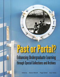 Past or Portal?: Enhancing Undergraduate Learning Through Special Collections and Archives Eleanor Mitchell