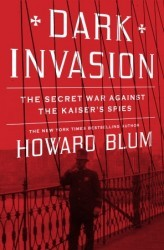Dark Invasion: Spies, Terror, and the First Defense of the Homeland Howard Blum