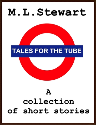 Tales for the Tube  by  M.L. Stewart