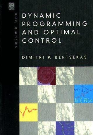 Dynamic Programming And Optimal Control, Vol. 1  by  Dimitri P. Bertsekas