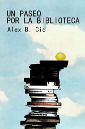 Un paseo por la biblioteca  by  Alex B. Cid