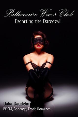 Billionaire Wives Club: Escorting The Daredevil Dalia Daudelin