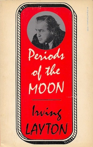 Periods of The Moon  by  Irving Layton