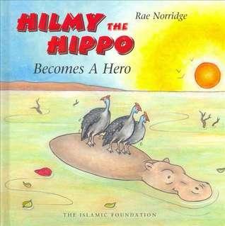 Hilmy the Hippo: Becomes a Hero Rae Norridge