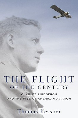The Flight of the Century: Charles Lindbergh and the Rise of American Aviation Thomas Kessner