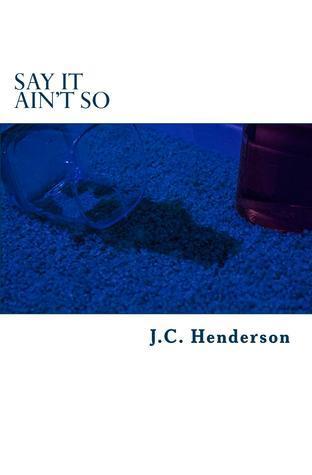 Say It Aint So  by  J.C. Henderson