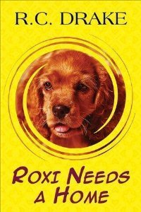 Roxi Needs A Home  by  R.C. Drake