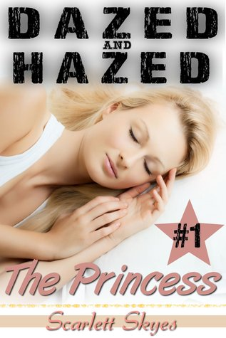 Dazed and Hazed 1: The Princess (Dazed and Hazed, #1)  by  Scarlett Skyes