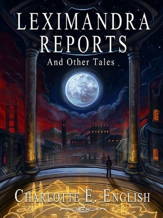 Leximandra Reports and Other Tales (Draykon #0.5)  by  Charlotte E. English
