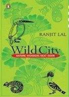 Wild City Nature Wonders Next Door  by  Ranjit Lal