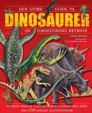 Den store guide til dinosaurer og forhistoriske krybdyr  by  Chris McNab