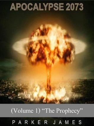 The Prophecy (Apocalypse 2073, #1) Parker James