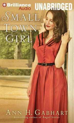 Small Town Girl: A Novel  by  Ann H. Gabhart