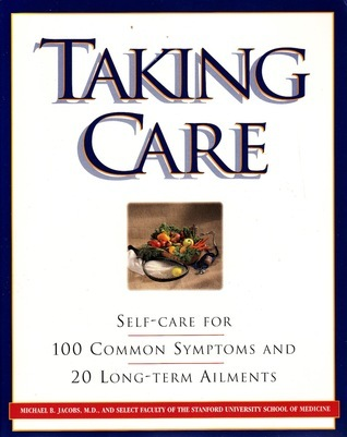 Taking Care: Self-Care for 100 Common Symptoms and 20 Long-Term Ailments  by  Michael B. Jacobs