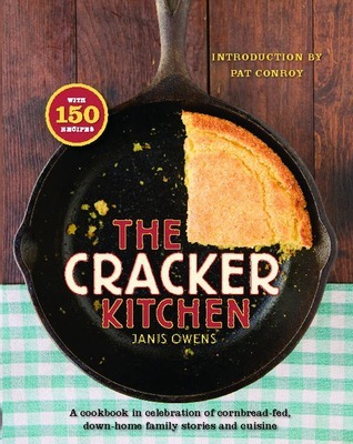 The Cracker Kitchen: A Cookbook in Celebration of Cornbread-Fed, Down H Janis Owens