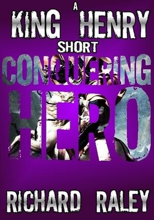 Conquering Hero (King Henry Shorts, #2) Richard Raley