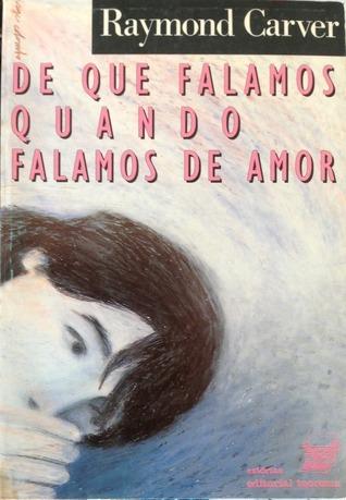 De Que Falamos Quando Falamos de Amor  by  Raymond Carver
