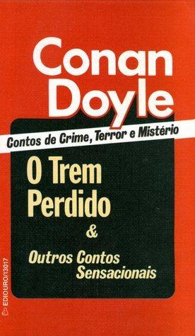 O Trem Perdido e Outros Contos Sensacionais  by  Arthur Conan Doyle